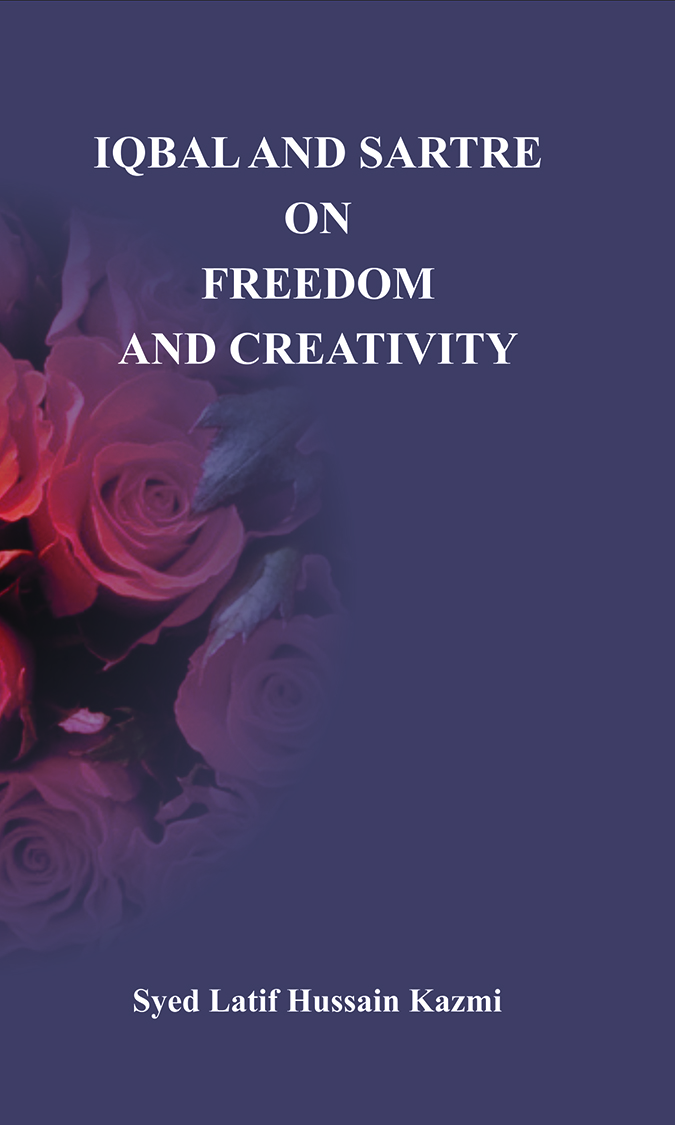 Iqbal and Sartre on Freedom and Creativity